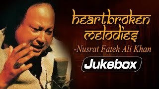 Heartbroken Melodies by Nusrat Fateh Ali Khan | Romantic Sad Ghazal Hits | Greatest Ever Ghazals