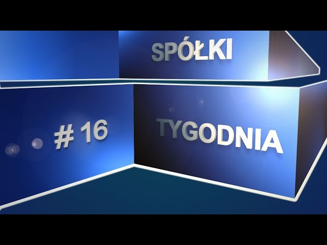 Spółki tygodnia, czyli giełdowy flash Rafała Irzyńskiego, #16 (19.08.2016)