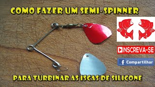 Como fazer um Semi Spinner- [Dicas e Pescas]