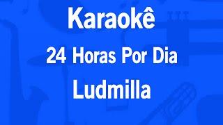 getlinkyoutube.com-Karaokê 24  Horas Por Dia - Ludmilla