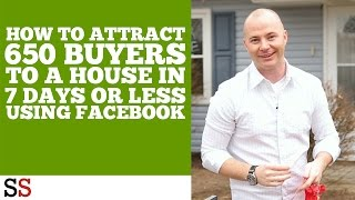 How to Attract 650 Buyers to a house in 7 Days or Less using Facebook