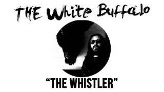 The White Buffalo – The Whistler