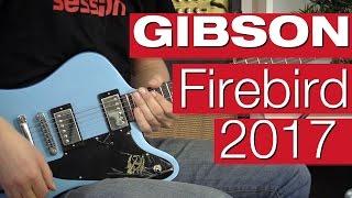 getlinkyoutube.com-Gibson Firebird T Studio 2017 PB & VSB E-Gitarren-Review von session