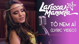 getlinkyoutube.com-Larissa Manoela - Tô Nem Ai (Lyric Video)