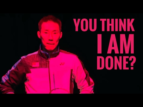 LEE CHONG WEI : You think I am DONE ?? [RE-UPLOAD]