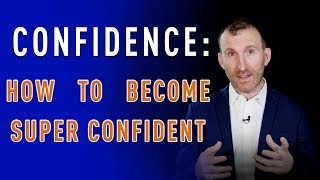 CONFIDENCE: How To Become Super Confident by Owen Fitzpatrick