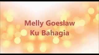 Melly goeslaw-Ku Bahagia (Lyrics)