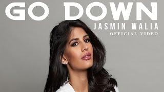 Jasmin Walia - Go Down (Official Video)