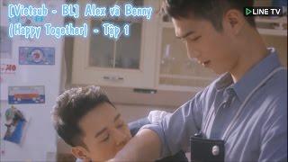 getlinkyoutube.com-[Vietsub - BL] Alex và Benny (Tập 1) - Phim Happy Together
