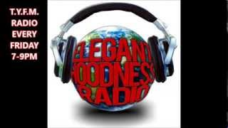 T.Y.F.M.  RADIO EVERY FRIDAY 7PM-9PM WWW.ELEGANTHOODNESS.COM