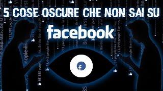 5 Cose Oscure che non sai su Facebook
