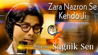 Zara Nazron Se Kehdo Ji - Sagnik Sen (The Legends)