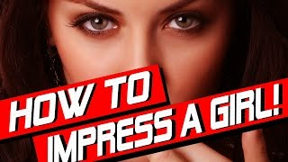 getlinkyoutube.com-HOW TO IMPRESS A GIRL [ 1 SECRET TRICK THAT WORKS!!! ] - HOW TO IMPRESS A WOMAN - DATING ADVICE MEN