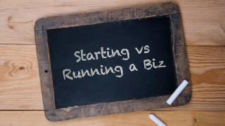 Starting a Business vs Running a Business