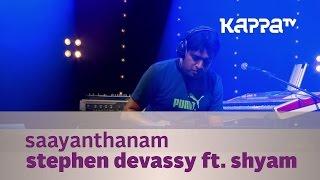 Saayanthanam - Stephen Devassy ft. Shyam - Music Mojo Season 2 - Kappa TV