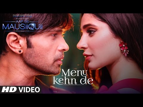 Menu Kehn De (Full Video) | AAP SE MAUSIIQUII | Himesh Reshammiya Latest Song  2016 | T-Series