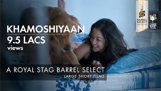 Royal Stag Large Short Films presents 'Khamoshiyan' starring Raima Sen