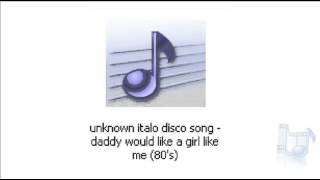 getlinkyoutube.com-unknown italo disco song - daddy would like a girl like me (80's)