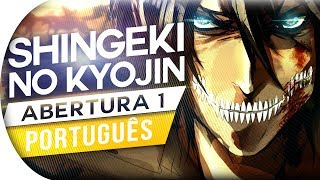 SHINGEKI NO KYOJIN - ABERTURA 1 (PORTUGUÊS) OPENING ATTACK ON TITTAN   GUREN NO YUMIYA OP 1