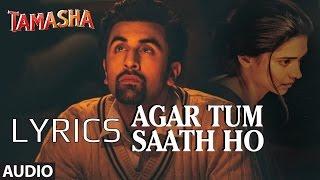 Agar Tum Saath Ho FULL SONG LYRICS | TAMASHA | Ranbir Kapoor, Deepika Padukone