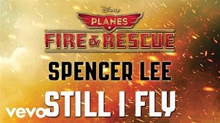 "Spencer Lee - Still I Fly (from ""Planes: Fire & Rescue"") (Audio)"