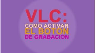 getlinkyoutube.com-VLC: Como activar el botón de grabacion