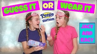 Guess It or Wear It ~ Peeps Edition ~ Jacy and Kacy
