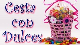Manualidades para regalar. Cesta con dulces - Dulcero - Manualidades para todos