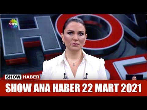 Show Ana Haber 22 Mart 2021