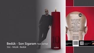 Bedük – Son Sigaram feat.Serhat mp3 indir