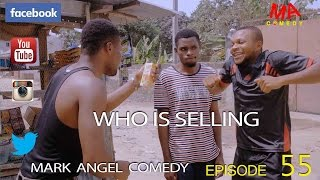 getlinkyoutube.com-WHO IS SELLING (Mark Angel Comedy) (Episode 55)