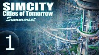 "getlinkyoutube.com-SimCity Cities of Tomorrow - Summerset [PART 1] ""Clean, Futuristic City!"""