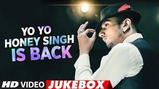 #YoYoHoneySingh Is Back | New Songs 2018 | Best Of Yo Yo Honey Singh Songs  | Video Jukebox 2018