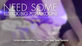 "getlinkyoutube.com-ILLSLICK - ""NEED SOME"" Feat. BIG P ( THAIKOON ) +Lyrics"