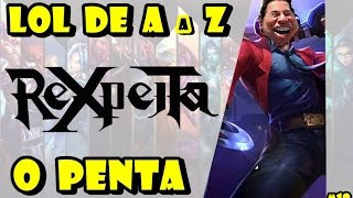 LOL DE A a Z #18 - REXPEITA O PENTA! - DRAVEN