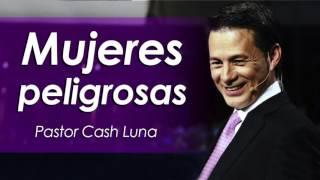 getlinkyoutube.com-Pastor Cash Luna | MUJERES PELIGROSAS | Prédica de Cash Luna 2016
