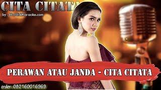 PERAWAN ATAU JANDA - CITA CITATA karaoke tanpa vokal | KARAOKE CITA CITATA