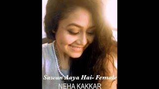 Neha Kakkar   Sawan Aaya Hai (Female Version) | Selfie Video