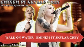 WALK ON WATER -  EMINEM FT SKYLAR GREY Karaoke