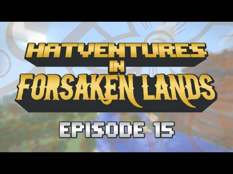 Hatventures in Minecraft - The Forsaken Lands Episode 15