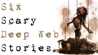 6 TRUE SCARY DEEP WEB HORROR STORIES TO KEEP YOU UP AT NIGHT (Be Busta)