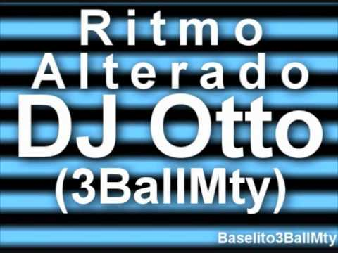 DJ Otto - Ritmo Alterado (3BallMty)