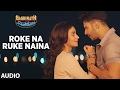 Roke Na Ruke Naina Full Audio Song | Arijit Singh | Varun, Alia | Badrinath Ki Dulhania