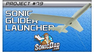 Make a Glider Launcher that Really Soars!  SonicDad Project #79 - The Sonic Glider Launcher!