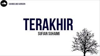 getlinkyoutube.com-Sufian Suhaimi - Terakhir Lirik HD