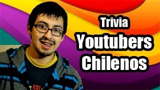 Youtubers Chilenos - Trivia Chilenito TV #6