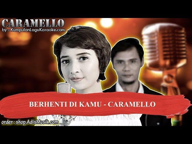 BERHENTI DI KAMU -  CARAMELLO Karaoke