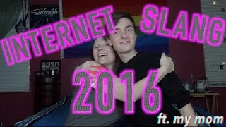Internet Slang Terms of 2016 || ft. My Mom!