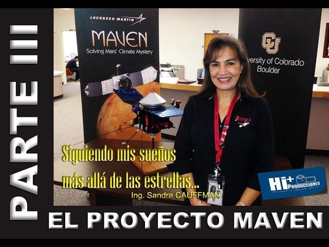 Ing. Sandra CAUFFMAN... PARTE III: El Proyecto MAVEN