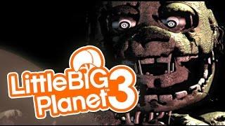 getlinkyoutube.com-Little Big Planet 3 - FIVE NIGHTS AT FREDDY'S 3 - ANIMATRONICS! ( LBP3 FNAF3 )